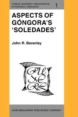 Aspects of Gongora's 'Soledades' - Purdue University Monographs in Romance Languages 1 (Hardback)