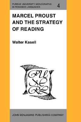 Marcel Proust and the Strategy of Reading - Purdue University Monographs in Romance Languages 4 (Hardback)