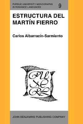 Estructura del Martin Fierro - Purdue University Monographs in Romance Languages 9 (Hardback)