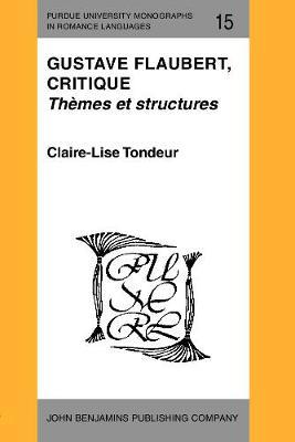Gustave Flaubert, critique: Themes et structures - Purdue University Monographs in Romance Languages 15 (Paperback)