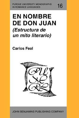 En Nombre de Don Juan: (Estructura de un mito literario) - Purdue University Monographs in Romance Languages 16 (Paperback)