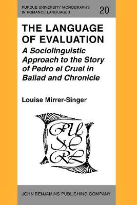 The Language of Evaluation: A Sociolinguistic Approach to the Story of Pedro el Cruel in Ballad and Chronicle - Purdue University Monographs in Romance Languages 20 (Paperback)