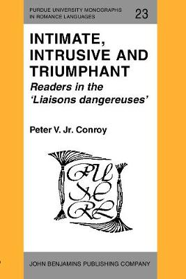 "Intimate, Intrusive and Triumphant: Readers in the ""Liasons Dangereuses"" - Purdue University Monographs in Romance Languages 23 (Paperback)"