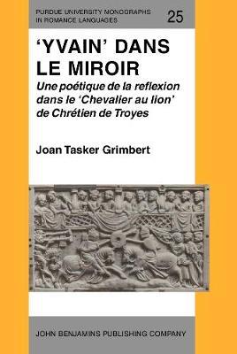 'Yvain' Dans Le Miroir: Une Poetique de la Reflexion Dans le 'Chevalier au Lion' de Chretien de Troyes - Purdue University Monographs in Romance Languages 25 (Hardback)