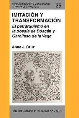 Imitacion y transformacion: El petrarquismo en la poesia de Boscan y Garcilaso de la Vega - Purdue University Monographs in Romance Languages 26 (Hardback)