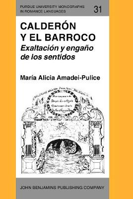 Calderon y el Barroco: Exaltacion y engano de los sentidos - Purdue University Monographs in Romance Languages 31 (Hardback)