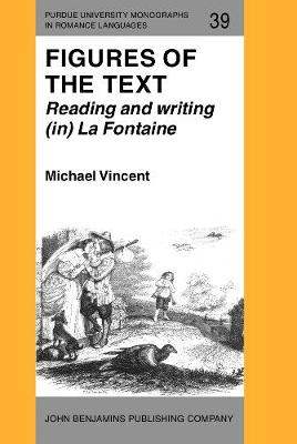Figures of the Text: Reading and writing (in) La Fontaine - Purdue University Monographs in Romance Languages 39 (Hardback)