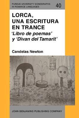 Lorca, una escritura en trance: 'Libro de poemas' y 'Divan del Tamarit' - Purdue University Monographs in Romance Languages 40 (Hardback)