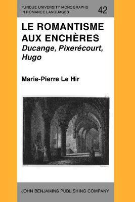 Le Romantisme aux encheres: Ducange, Pixerecourt, Hugo - Purdue University Monographs in Romance Languages 42 (Paperback)