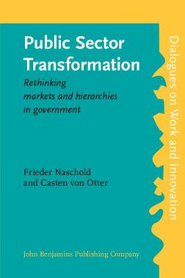Public Sector Transformation: Rethinking markets and hierarchies in government - Dialogues on Work and Innovation 1 (Paperback)