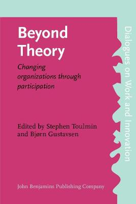 Beyond Theory: Changing organizations through participation - Dialogues on Work and Innovation 2 (Paperback)