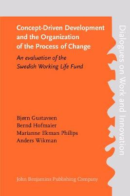 Concept-Driven Development and the Organization of the Process of Change: An evaluation of the Swedish Working Life Fund - Dialogues on Work and Innovation 3 (Paperback)