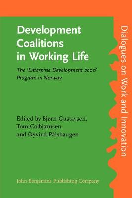 Development Coalitions in Working Life: The `Enterprise Development 2000' Program in Norway - Dialogues on Work and Innovation 6 (Paperback)