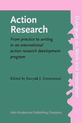 Action Research: From practice to writing in an international action research development program - Dialogues on Work and Innovation 8 (Paperback)