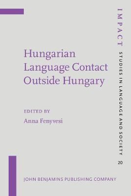 Hungarian Language Contact Outside Hungary: Studies on Hungarian as a minority language - IMPACT: Studies in Language, Culture and Society 20 (Hardback)