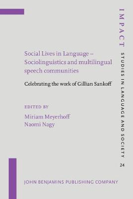 Social Lives in Language - Sociolinguistics and multilingual speech communities: Celebrating the work of Gillian Sankoff - IMPACT: Studies in Language and Society 24 (Hardback)