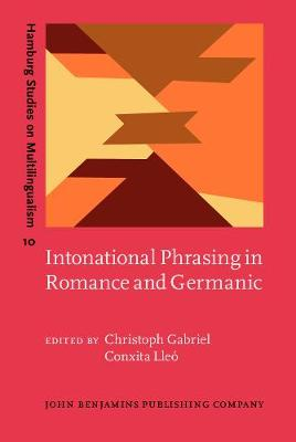 Intonational Phrasing in Romance and Germanic: Cross-linguistic and bilingual studies - Hamburg Studies on Multilingualism 10 (Hardback)
