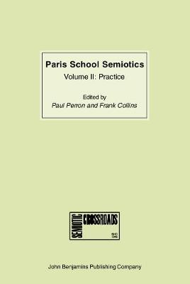 Paris School Semiotics: Volume II: Practice - Paris School Semiotics 3 (Hardback)