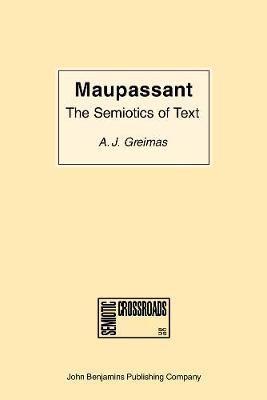 Maupassant: the Semiotics of Text: Practical Exercises - Semiotic Crossroads 1 (Paperback)