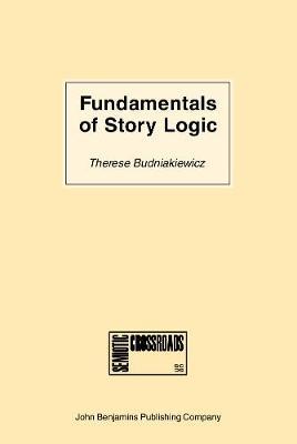 Fundamentals of Story Logic: Introduction to Greimassian Semiotics - Semiotic Crossroads 5 (Hardback)