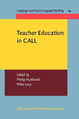 Teacher Education in CALL - Language Learning & Language Teaching 14 (Hardback)