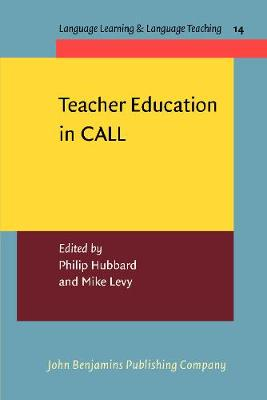 Teacher Education in CALL - Language Learning & Language Teaching 14 (Paperback)