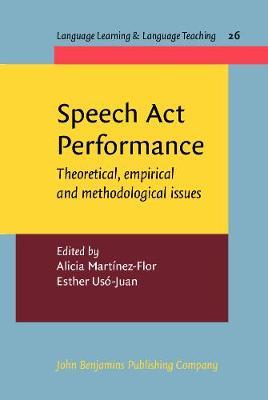 Speech Act Performance: Theoretical, empirical and methodological issues - Language Learning & Language Teaching 26 (Hardback)