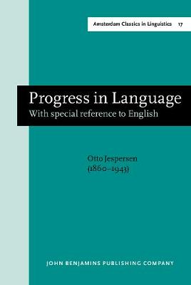 Progress in Language: With Special Reference to English - Amsterdam Classics in Linguistics, 1800-1925 17 (Hardback)