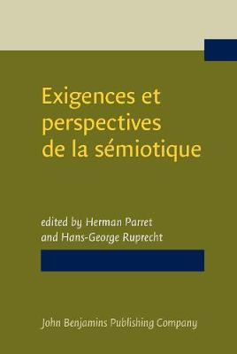 Exigences et perspectives de la semiotique: Recueil d'hommages pour A.J. Greimas. / Aims and Prospects of Semiotics. Essays in honor of A.J. Greimas (Hardback)