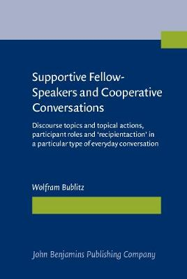 Supportive Fellow-Speakers and Cooperative Conversations: Discourse topics and topical actions, participant roles and 'recipientaction' in a particular type of everyday conversation (Hardback)