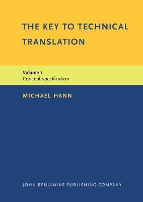 The Key to Technical Translation: Volume 1: Concept specification - The Key to Technical Translation (Hardback)