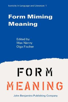 Form Miming Meaning: Iconicity in Language and Literature - Iconicity in Language & Literature 1 (Hardback)