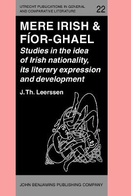 Mere Irish & Fior-Ghael: Studies in the idea of Irish nationality, its literary expression and development - Utrecht Publications in General and Comparative Literature 22 (Hardback)