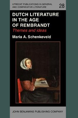 Dutch Literature in the Age of Rembrandt: Themes and ideas - Utrecht Publications in General and Comparative Literature 28 (Paperback)