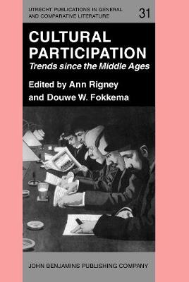 Cultural Participation: Trends Since the Middle Ages - Utrecht Publications in General & Comparative Literature 31 (Hardback)