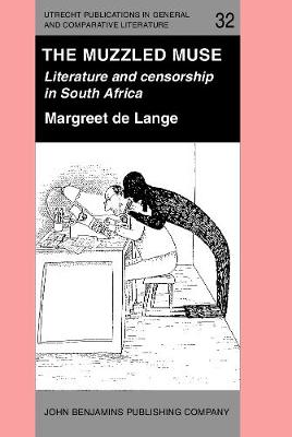 The Muzzled Muse: Literature and censorship in South Africa - Utrecht Publications in General and Comparative Literature 32 (Hardback)
