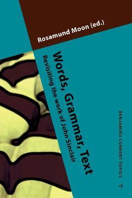 Words, Grammar, Text: Revisiting the work of John Sinclair - Benjamins Current Topics 18 (Hardback)