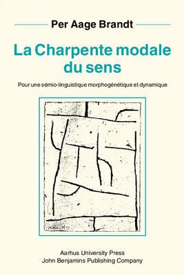 La Charpente modale du sens: Pour une semio-linguistique morphogenetique et dynamique - Nouveaux Actes Semiotiques 2 (Paperback)