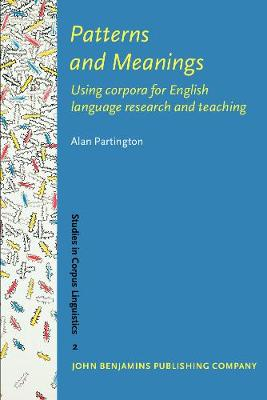 Patterns and Meanings: Using corpora for English language research and teaching - Studies in Corpus Linguistics 2 (Paperback)