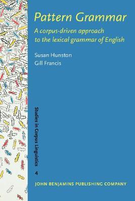 Pattern Grammar: A corpus-driven approach to the lexical grammar of English - Studies in Corpus Linguistics 4 (Hardback)