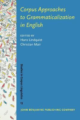 Corpus Approaches to Grammaticalization in English - Studies in Corpus Linguistics 13 (Hardback)