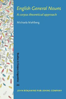 English General Nouns: A corpus theoretical approach - Studies in Corpus Linguistics 20 (Hardback)