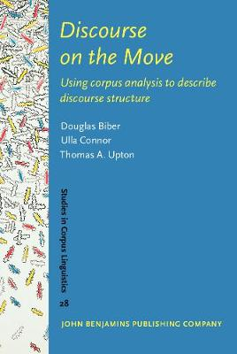 Discourse on the Move: Using corpus analysis to describe discourse structure - Studies in Corpus Linguistics 28 (Hardback)