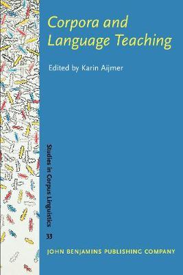 Corpora and Language Teaching - Studies in Corpus Linguistics 33 (Paperback)