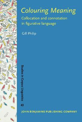 Colouring Meaning: Collocation and connotation in figurative language - Studies in Corpus Linguistics 43 (Hardback)