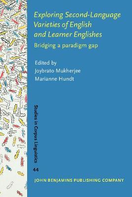 Exploring Second-Language Varieties of English and Learner Englishes: Bridging a paradigm gap - Studies in Corpus Linguistics 44 (Hardback)