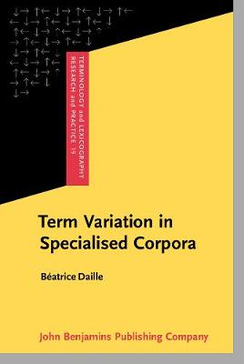 Term Variation in Specialised Corpora: Characterisation, automatic discovery and applications - Terminology and Lexicography Research and Practice 19 (Hardback)