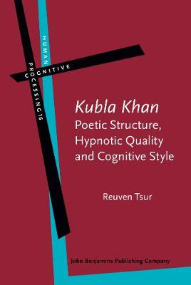 `Kubla Khan' - Poetic Structure, Hypnotic Quality and Cognitive Style: A study in mental, vocal and critical performance - Human Cognitive Processing 16 (Hardback)