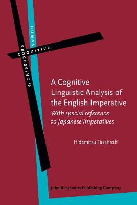 A Cognitive Linguistic Analysis of the English Imperative: With special reference to Japanese imperatives - Human Cognitive Processing 35 (Hardback)