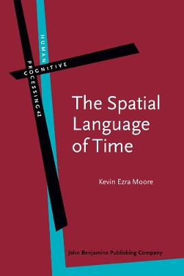 The Spatial Language of Time: Metaphor, metonymy, and frames of reference - Human Cognitive Processing 42 (Hardback)